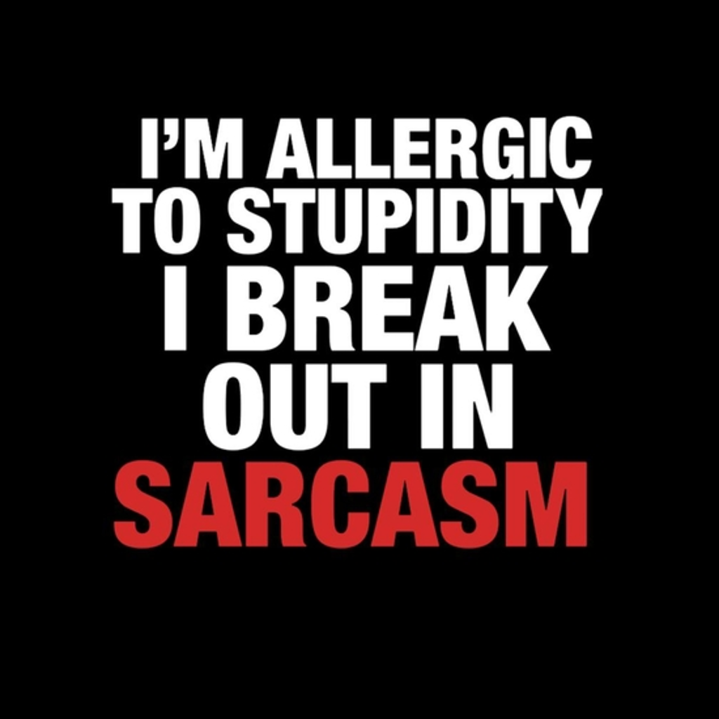 BustedTees: Allergic To Stupidity Sarcasm Cool Sarcastic