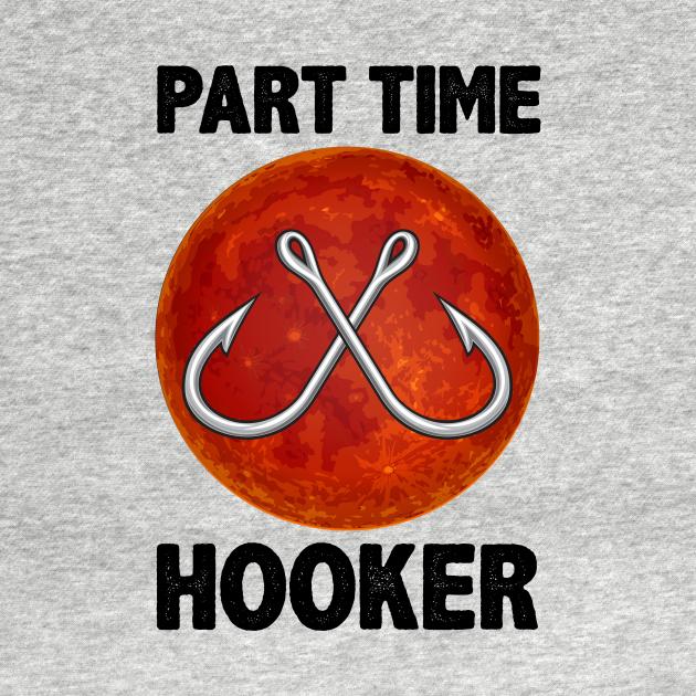 TeePublic: Part Time Hooker Fishing Blood Moon Tshirt Funny Gifts