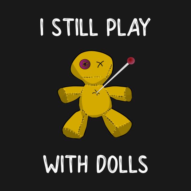 TeePublic: I Still Play With Dolls