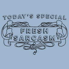 Textual Tees: Today's Special Fresh Sarcasm