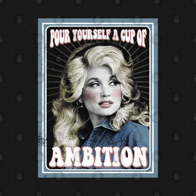 TeePublic: Pour Yourself a Cup of Ambition - Dolly Parton fan art vintage style by Kelly Design Company