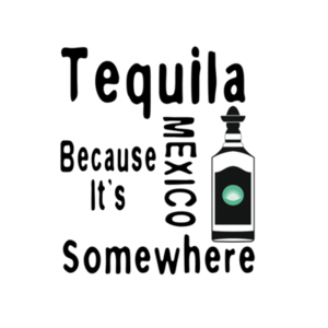 LivingTees: Tequila Because It's Mexico Somewhere