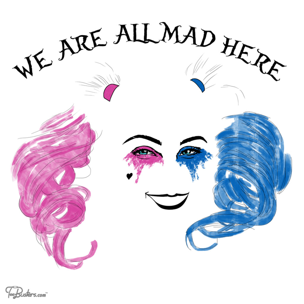 TeeBusters: We are all mad here
