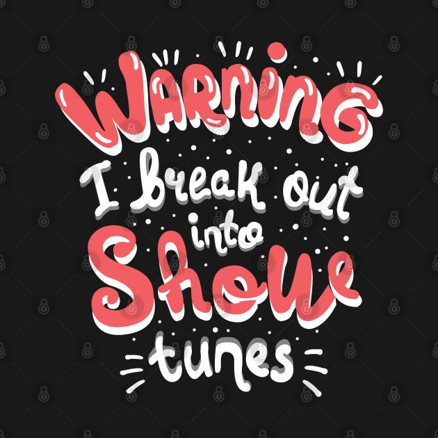 TeePublic: Warning I Break Out Into Show Tunes