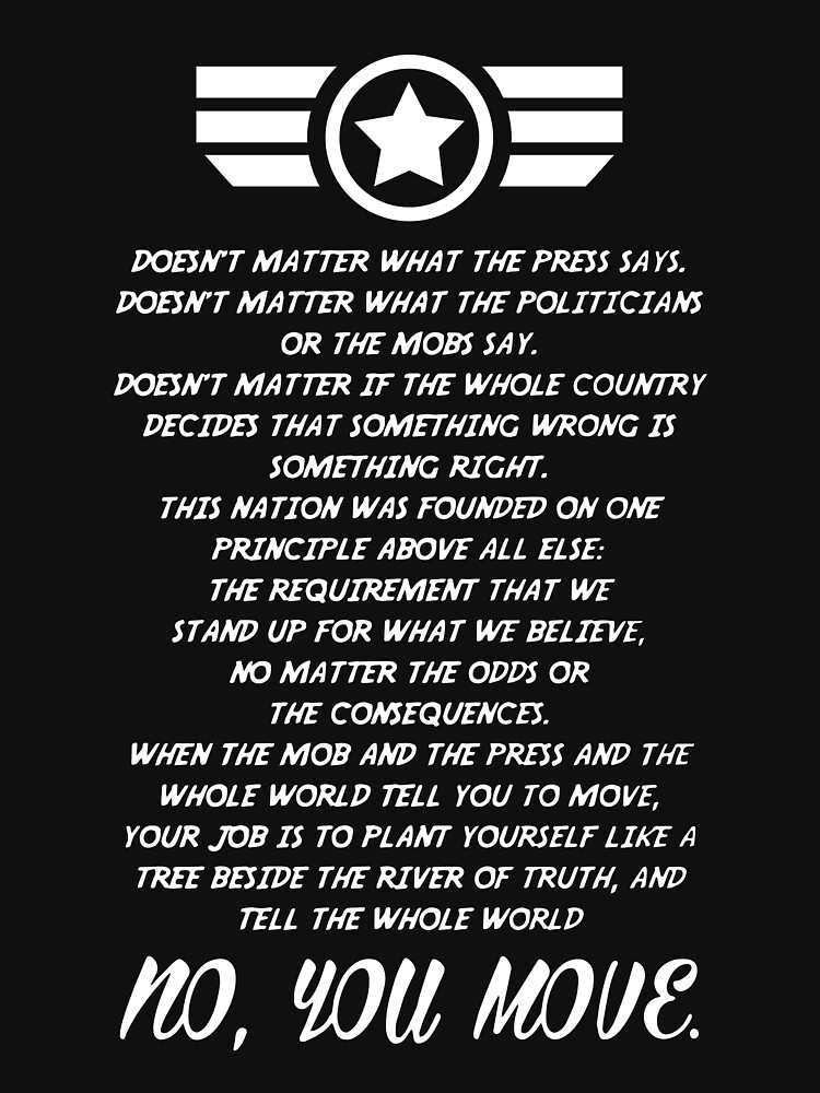 RedBubble: doesnt matter what the press says doesnt matter what the politicians or the mobs say  no you move veteran t-shirt