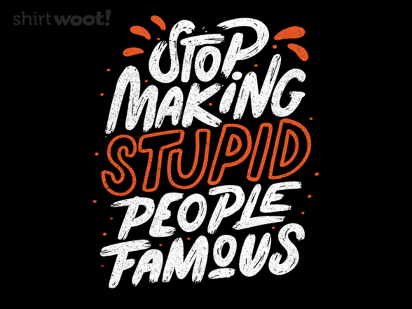Woot!: Stop Making Stupid People Famous