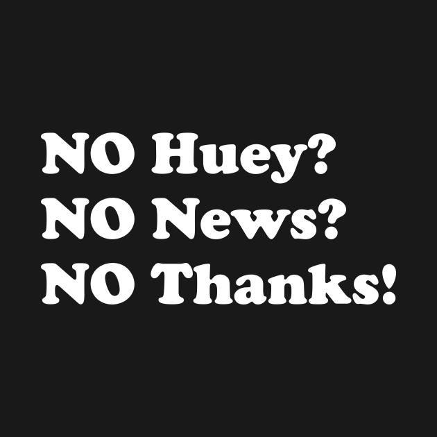 TeePublic: No huey no news no thanks funny