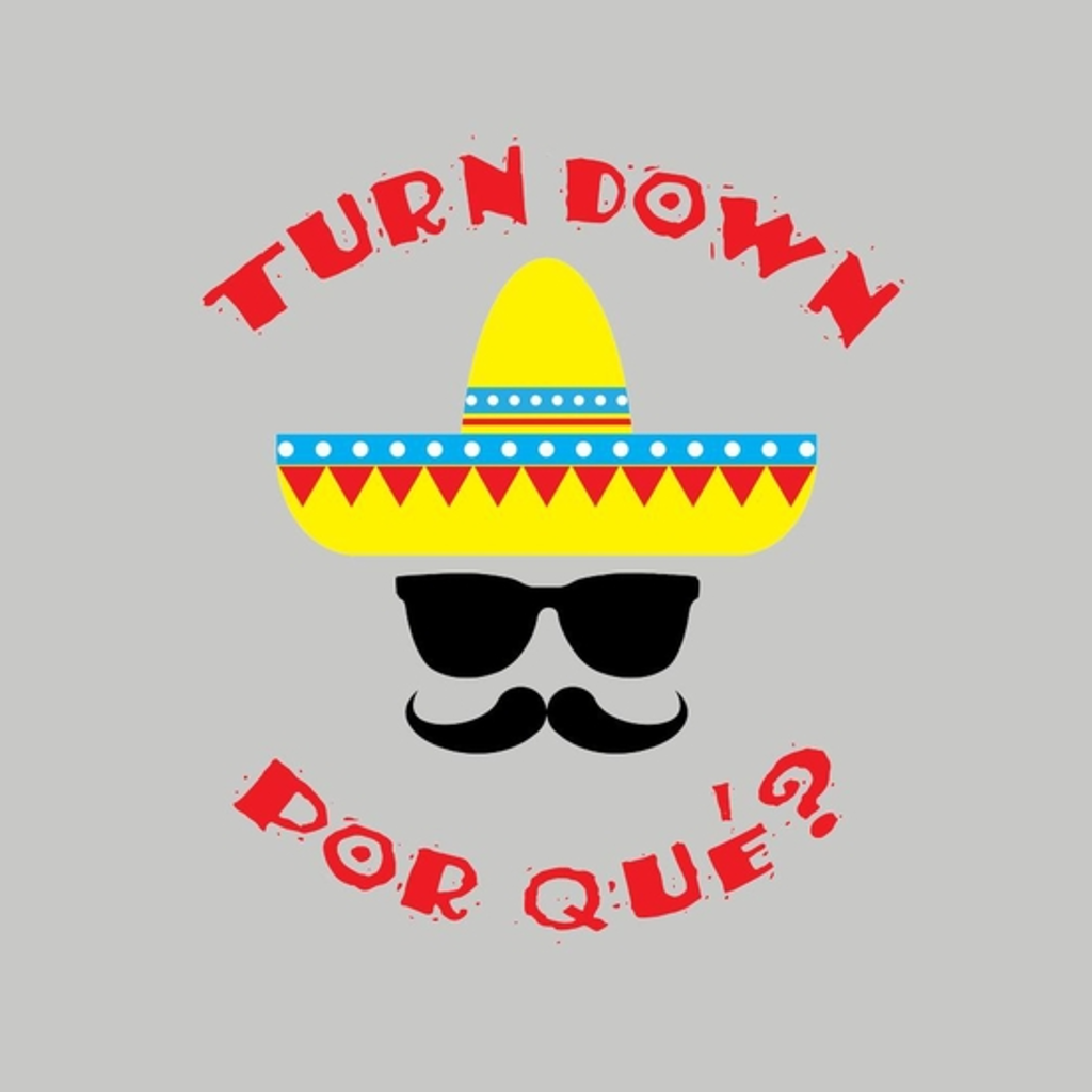 BustedTees: Turn Down Por Que?!