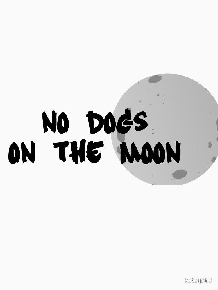 RedBubble: No Dogs on the Moon