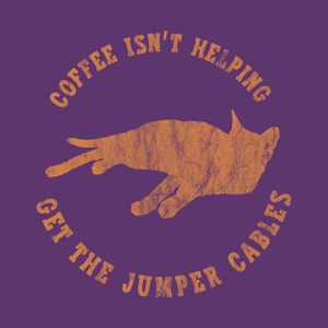 TeePublic: Coffee Isn't Helping - Get The Jumper Cables