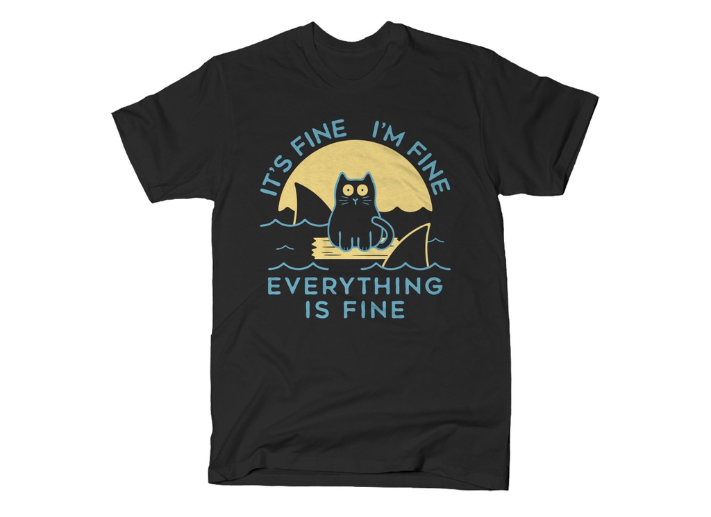 SnorgTees: It's Fine I'm Fine Everything Is Fine