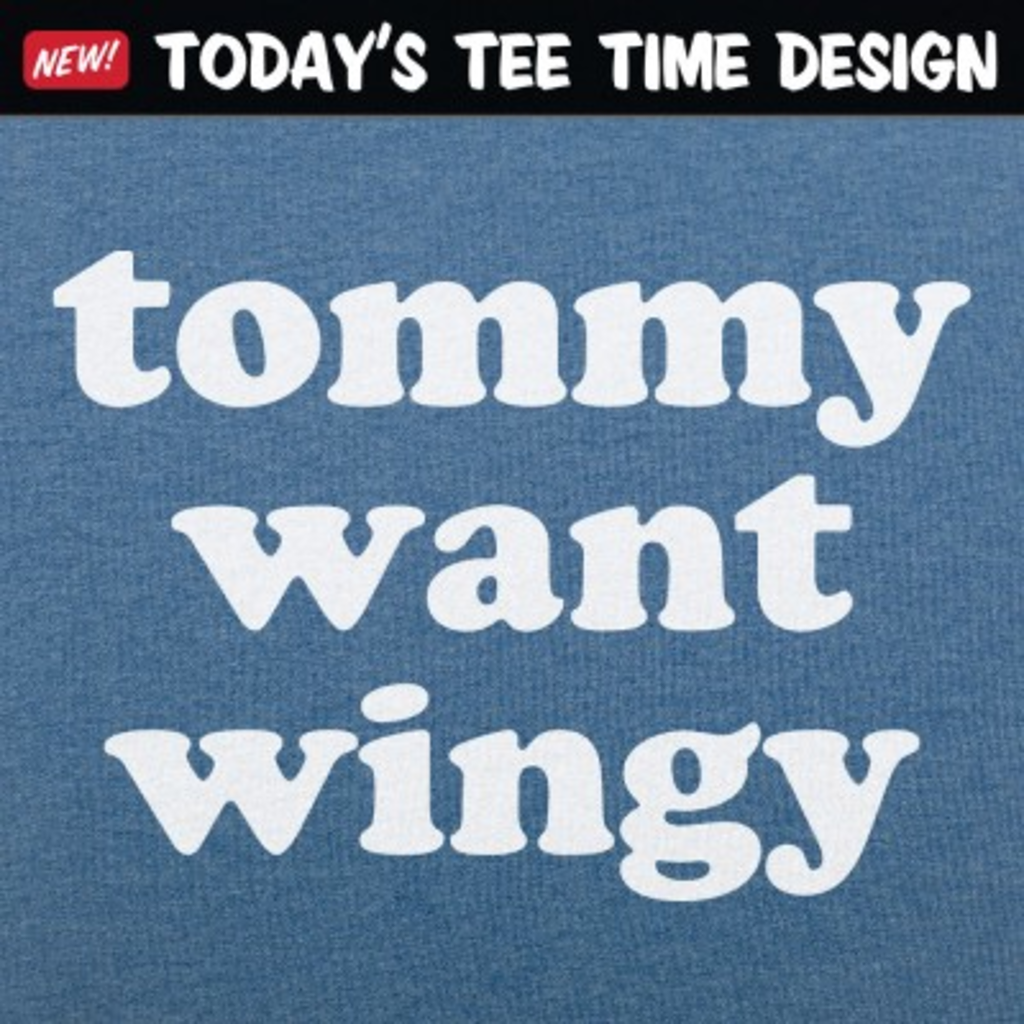 6 Dollar Shirts: Tommy Want Wingy