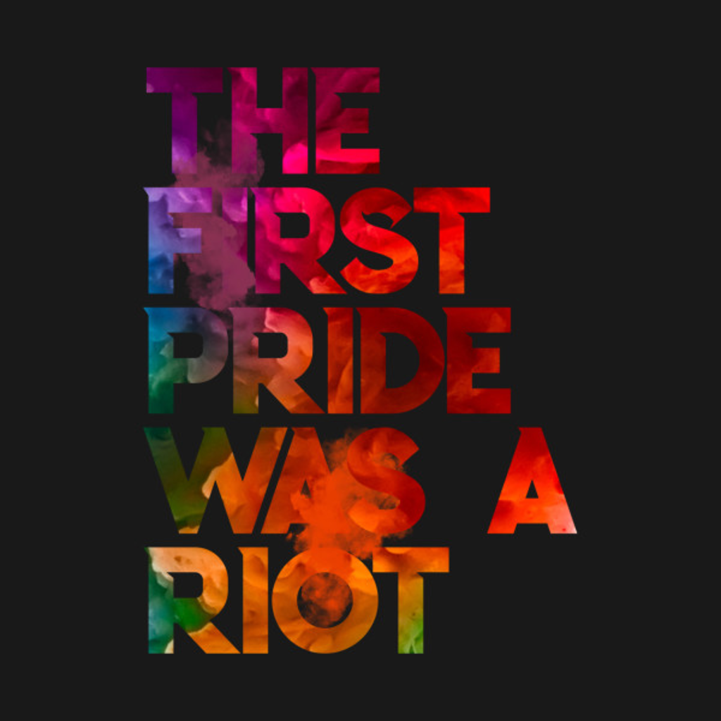 TeePublic: The First Pride Was A Riot