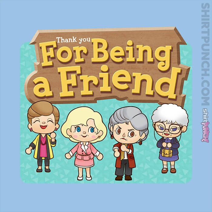 ShirtPunch: Thank You For Being A Friend DX