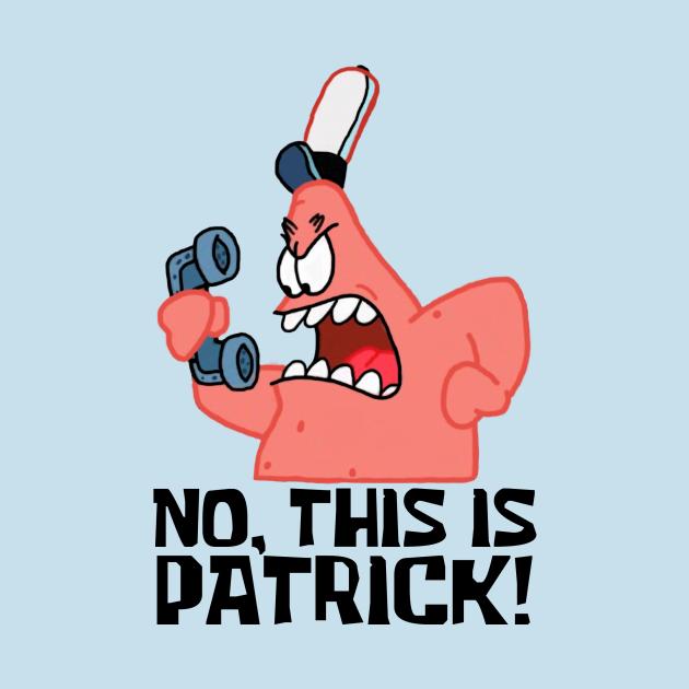 TeePublic: No, This Is Patrick!