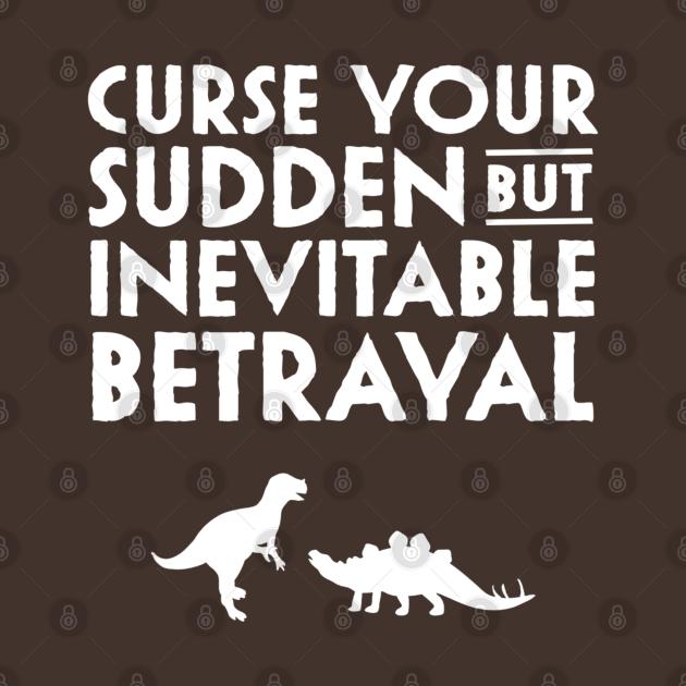TeePublic: Curse your sudden but inevitable betrayal