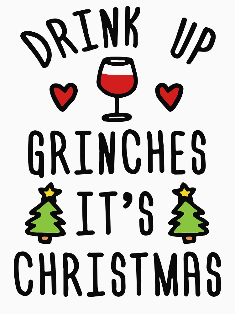 RedBubble: Drink Up Grinches It's Christmas