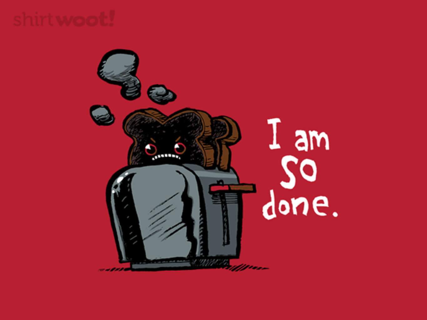 Woot!: I Am So Done - $8.00 + $5 standard shipping