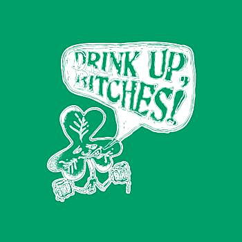 BustedTees: St. Patty's Drink Up Bitches W