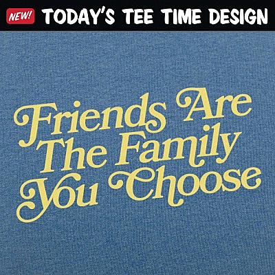 6 Dollar Shirts: Friends Are Family