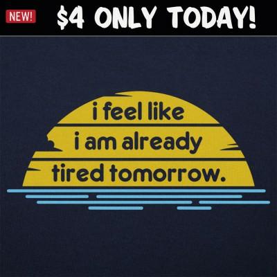 6 Dollar Shirts: Tired Tomorrow