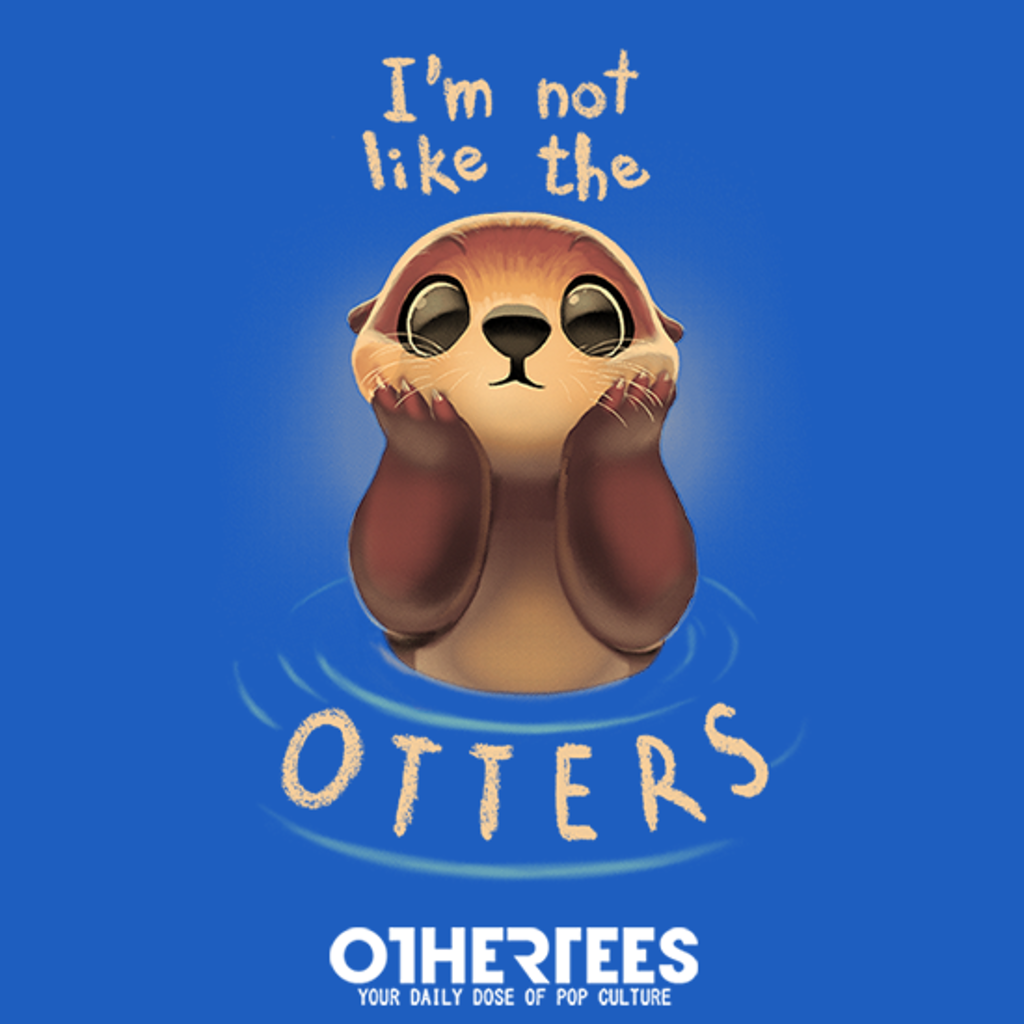 OtherTees: I'm not like the otters