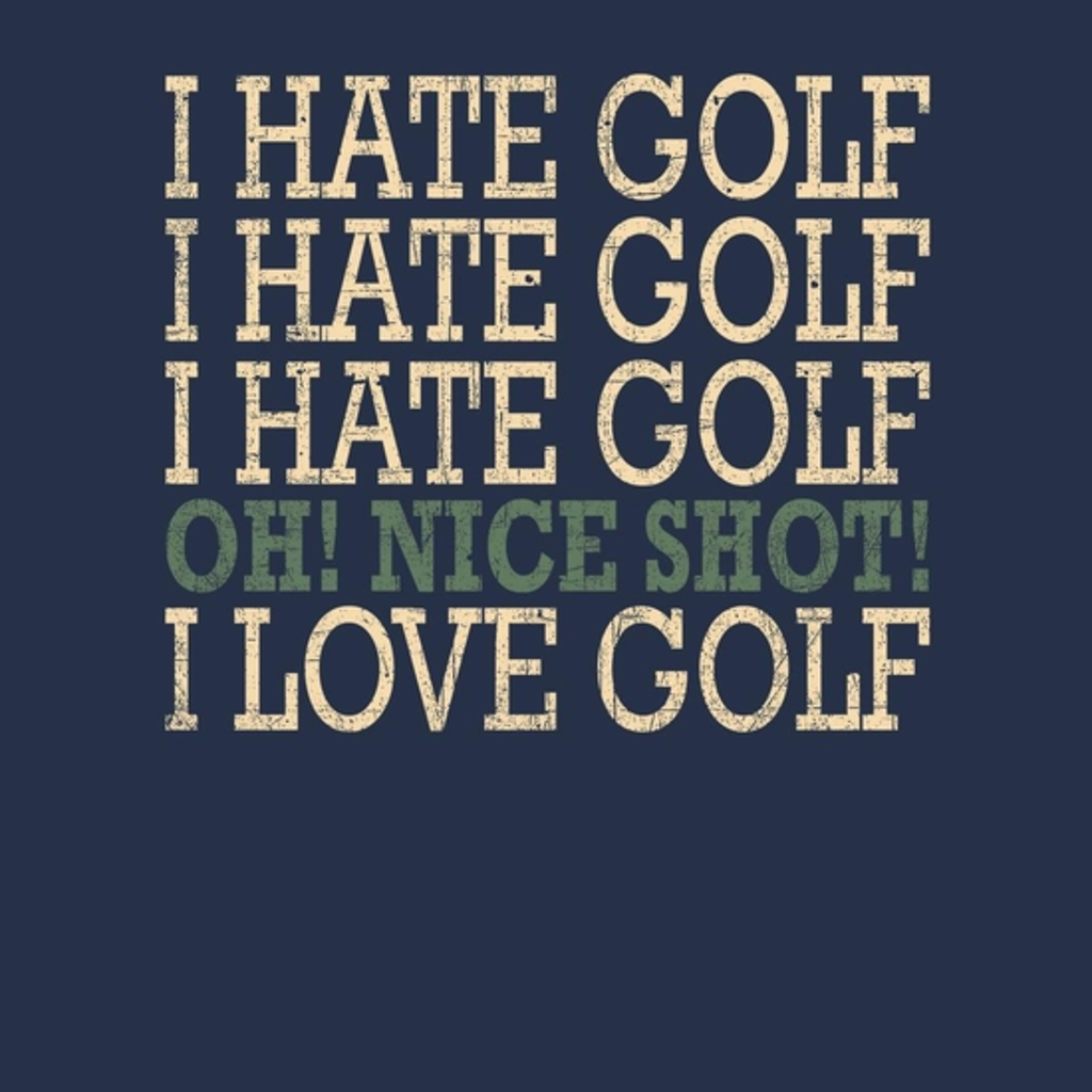 BustedTees: I Hate Golf-Oh Nice Shot-I Love Golf Humor T-Shirt