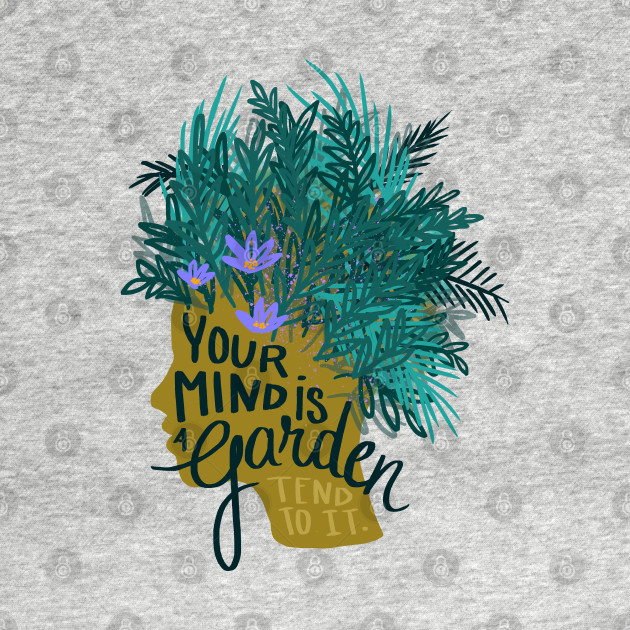 TeePublic: Your Mind is a Garden