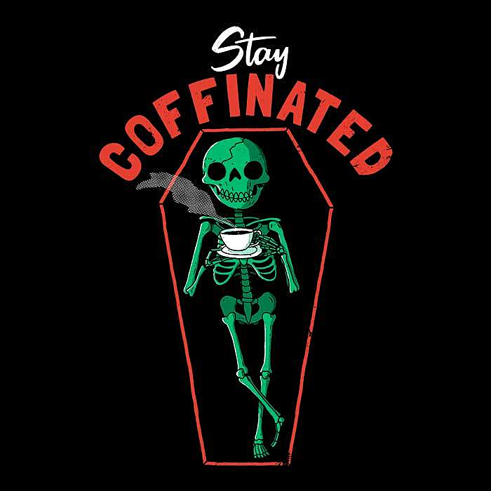Once Upon a Tee: Stay Coffinated