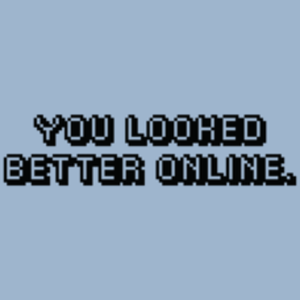 Textual Tees: You Looked Better Online