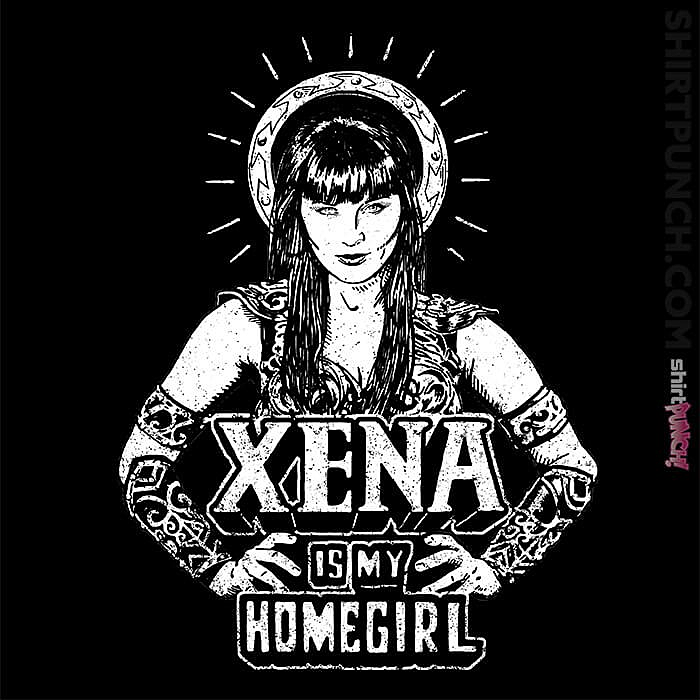ShirtPunch: Xena Is My Homegirl