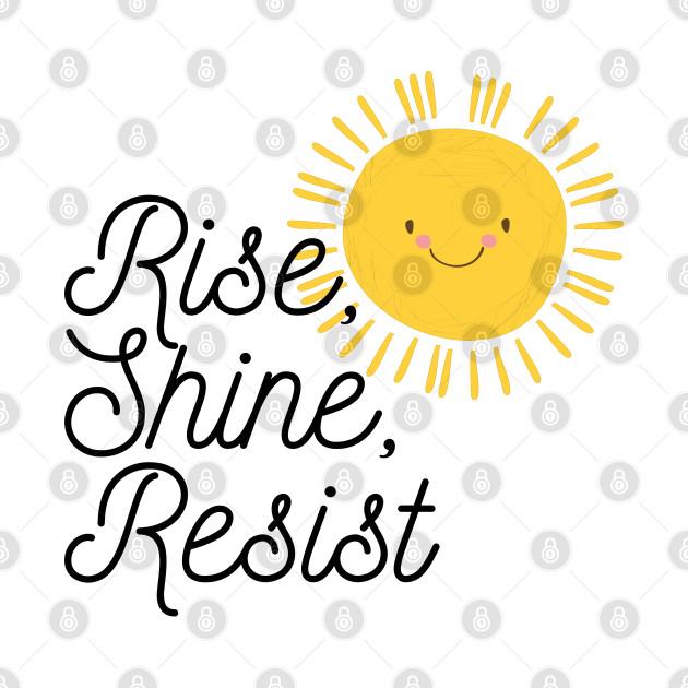 TeePublic: Rise Shine Resist