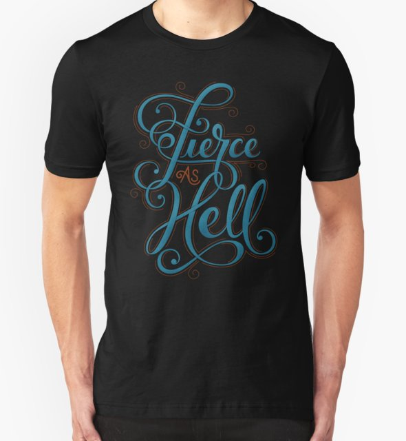 RedBubble: Fierce as Hell