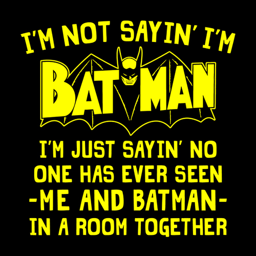Five Finger Tees: I'm Not Sayin' I'm Batman