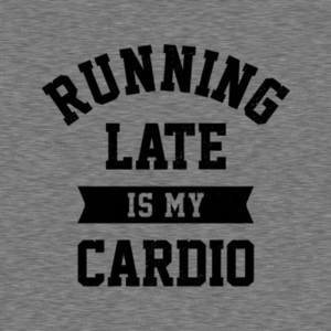Five Finger Tees: Running Late Is My Cardio T-Shirt