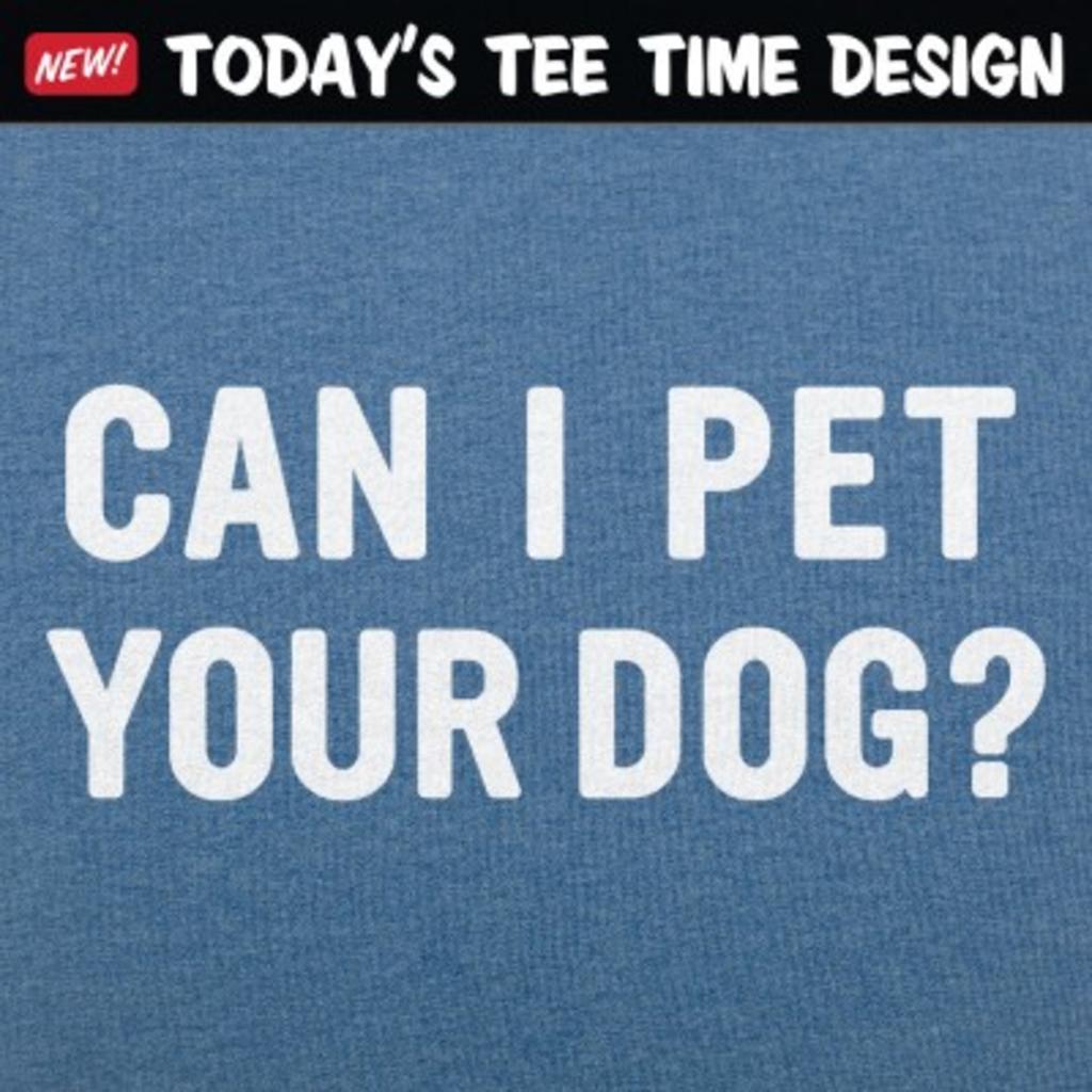 6 Dollar Shirts: Can I Pet Your Dog