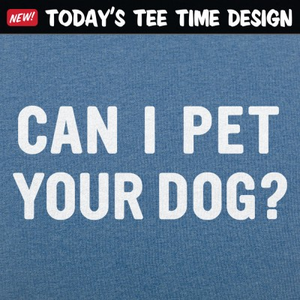 6 Dollar Shirts: Can I Pet Your Dog