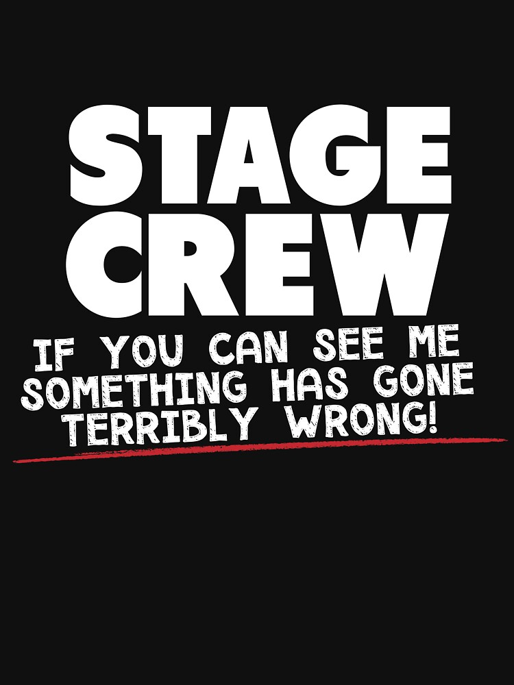 RedBubble: Stage Crew If You Can See Me Something Has Gone Terribly Wrong!