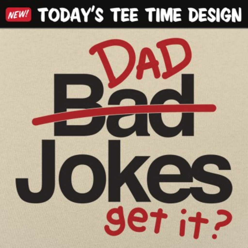6 Dollar Shirts: Bad Dad Jokes