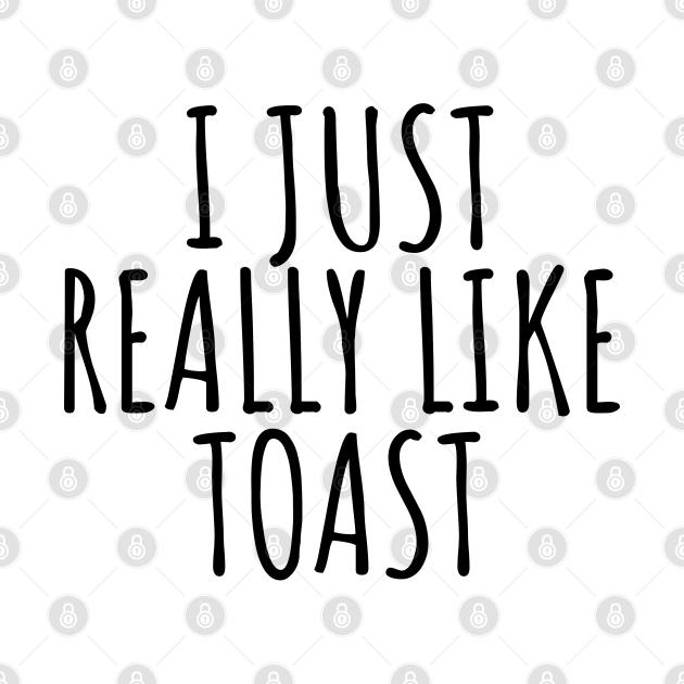 TeePublic: I Just Really Like Toast