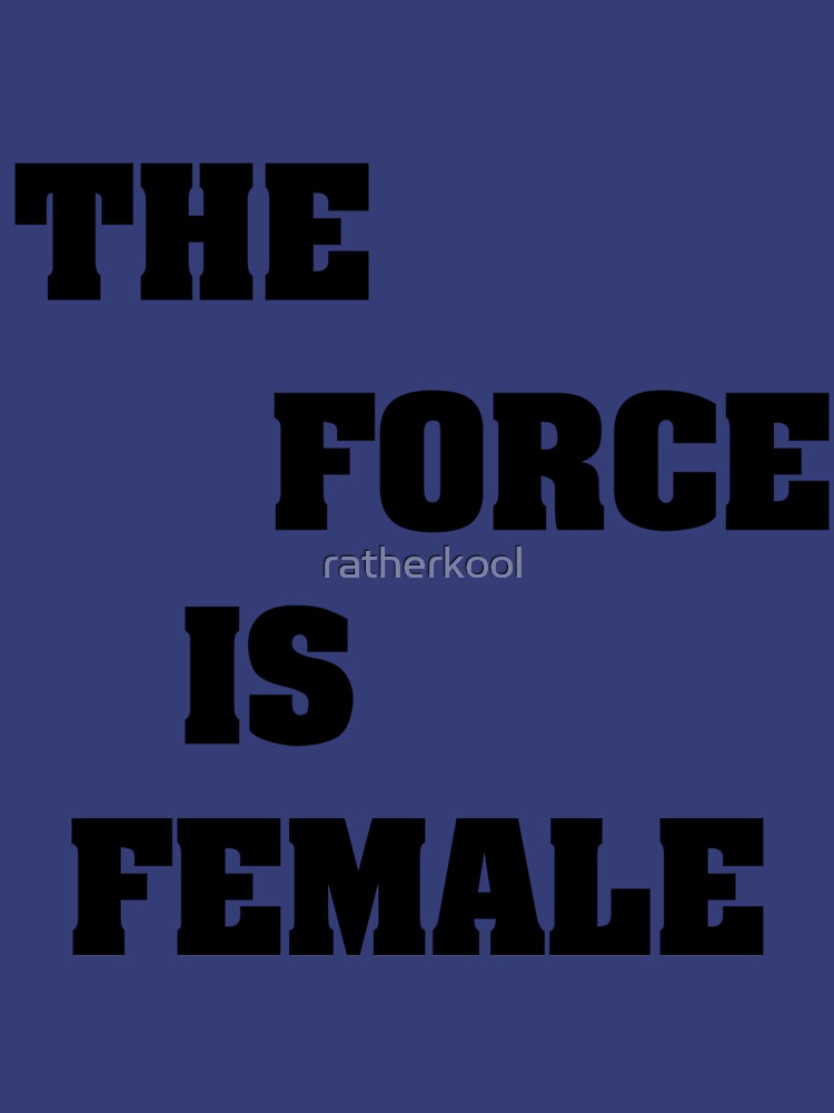 RedBubble: THE FORCE IS FEMALE B