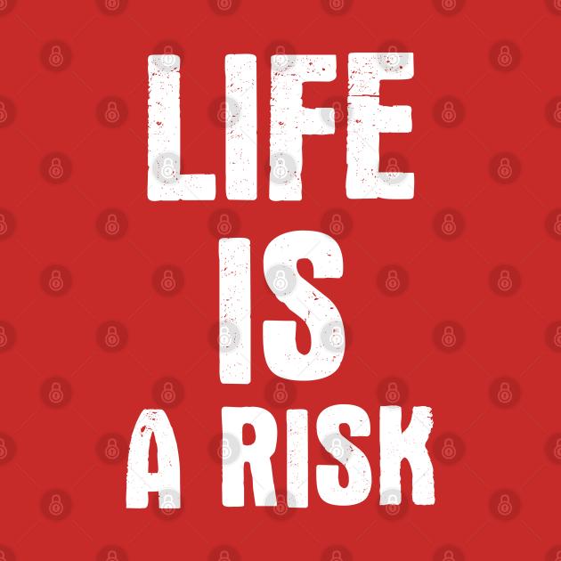 TeePublic: Life Is A Risk