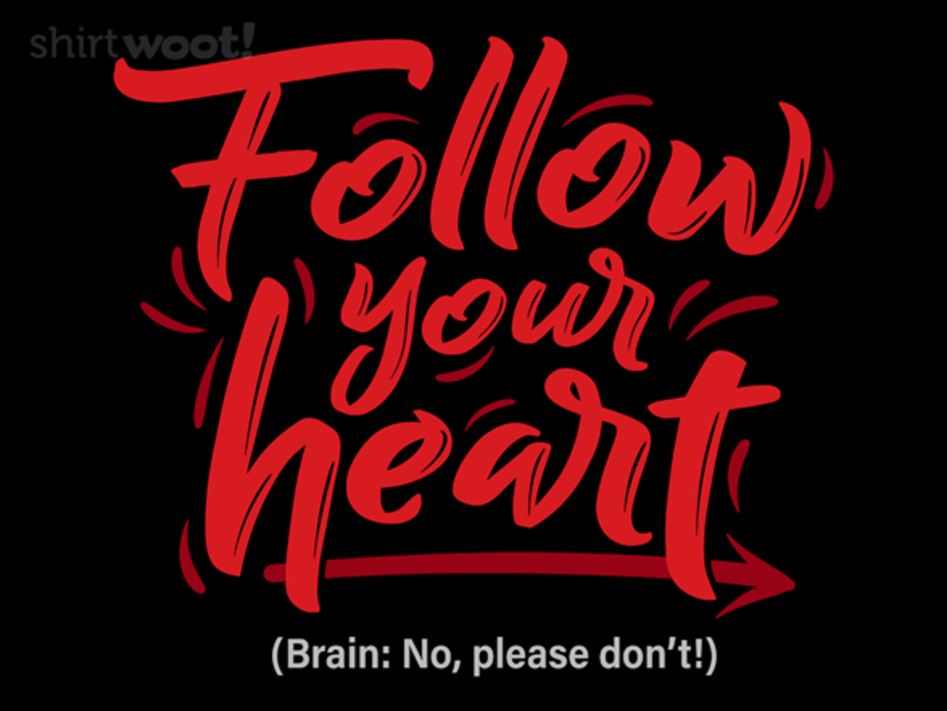 Woot!: Follow Your Heart...or Don't