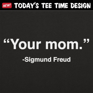 6 Dollar Shirts: Your Mom, Sigmund Freud