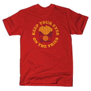 SnorgTees: Keep Your Eyes On The Fries