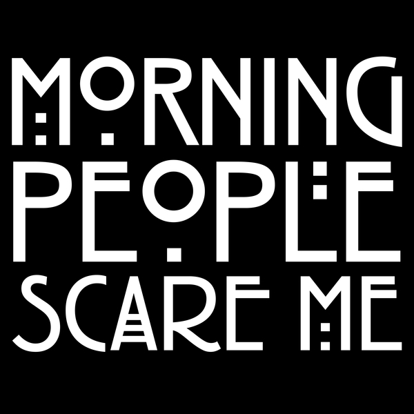 NeatoShop: Morning people scare me