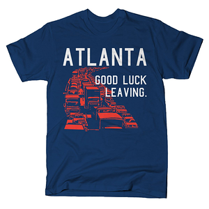 SnorgTees: Atlanta, Good Luck Leaving.