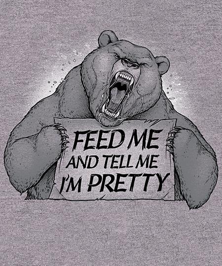Qwertee: Feed Me And Tell Me Im Pretty Bear