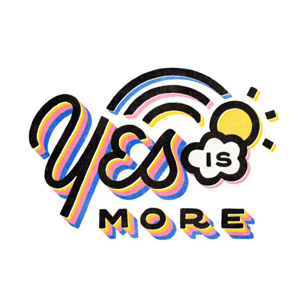 TeePublic: Yes is more