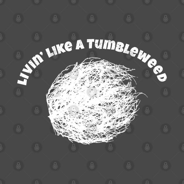 TeePublic: Living Like a Tumbleweed Awesome Traveling Drifter Gift idea